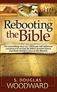 Rebooting the Bible: Exposing the Second Century Conspiracy to Corrupt the Scripture and Alter Biblical Chronology