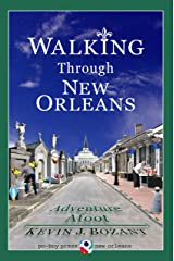 Walking Through New Orleans: Adventure Afoot Kindle Edition