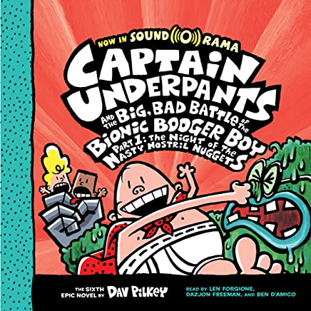 Captain Underpants and the Big, Bad Battle of the Bionic Booger Boy, Part 1: The Night of the Nasty Nostril Nuggets: Captain Underpants Series, Book 6