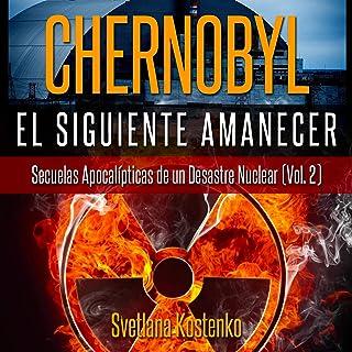 Chernobyl: El Siguiente Amanecer (Vol. 2) [Chernobyl: The Next Dawn (Volume 2)]: Secuelas Apocalípticas de un Desastre Nuclear [Apocalyptic Aftermath of a New Disaster]
