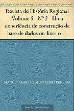 Revista de História Regional Volume 5 Nº 2 Uma experiência de construção de base de dados on-line: o dicionário histórico ...