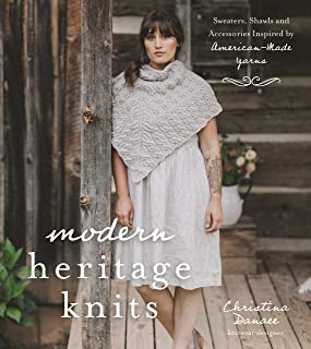 Modern Heritage Knits: Sweaters, Shawls and Accessories Inspired by American-Made Yarns