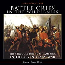 Battle Cries in the Wilderness: The Struggle for North America in the Seven Years' War (Canadians at War Book 5)