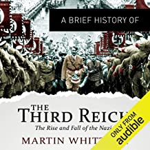 A Brief History of the Third Reich: The Rise and Fall of the Nazis: Brief Histories