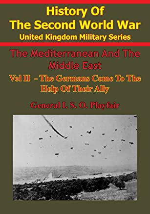 The Mediterranean And Middle East: Volume II The Germans Come To The Help Of Their Ally (1941) [Illustrated Edition]