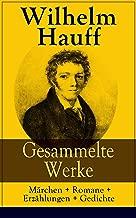 Gesammelte Werke: Märchen + Romane + Erzählungen + Gedichte: Märchen-Almanach + Lichtenstein + Phantasien und Skizzen + Der Mann im Mond + Das kalte Herz ... Sage vom Hirschgulden... (German Edition)
