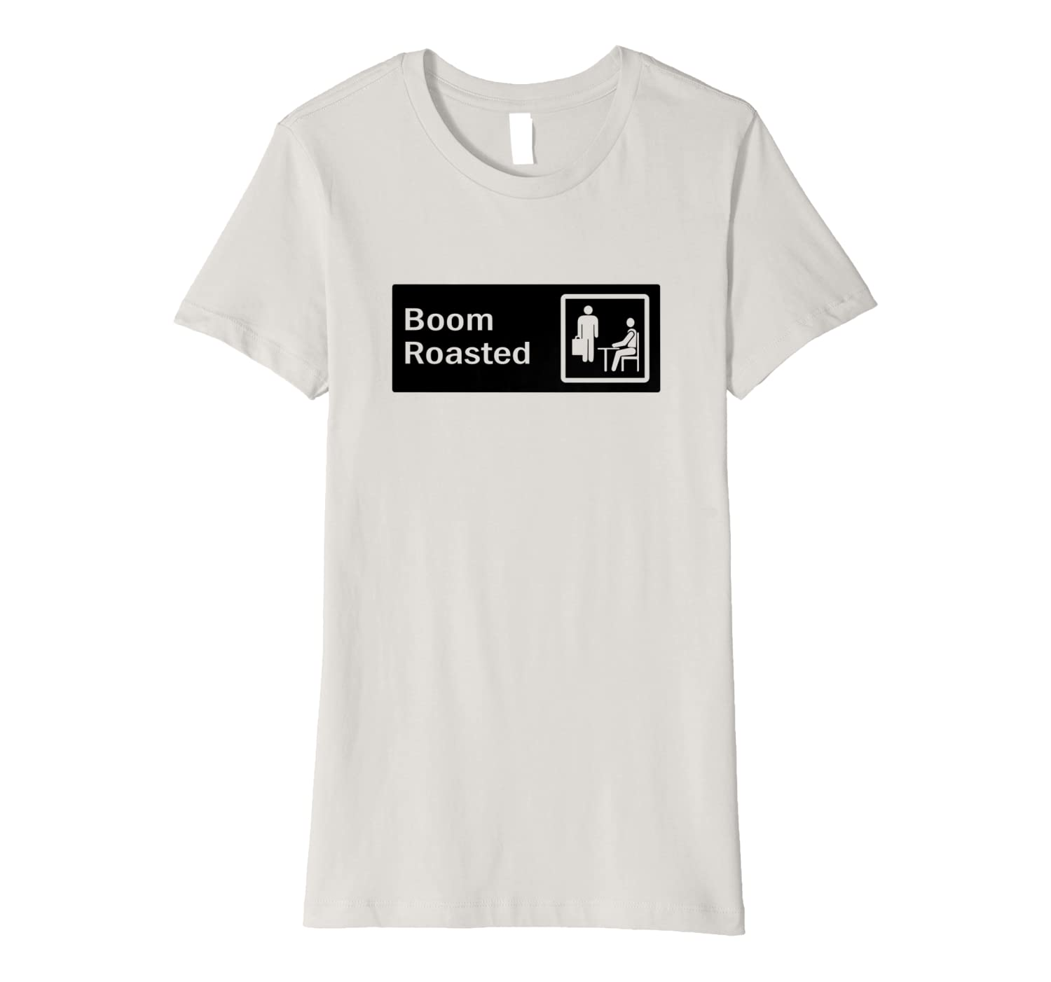 Boom Roasted sign Funny gift Premium T-Shirt