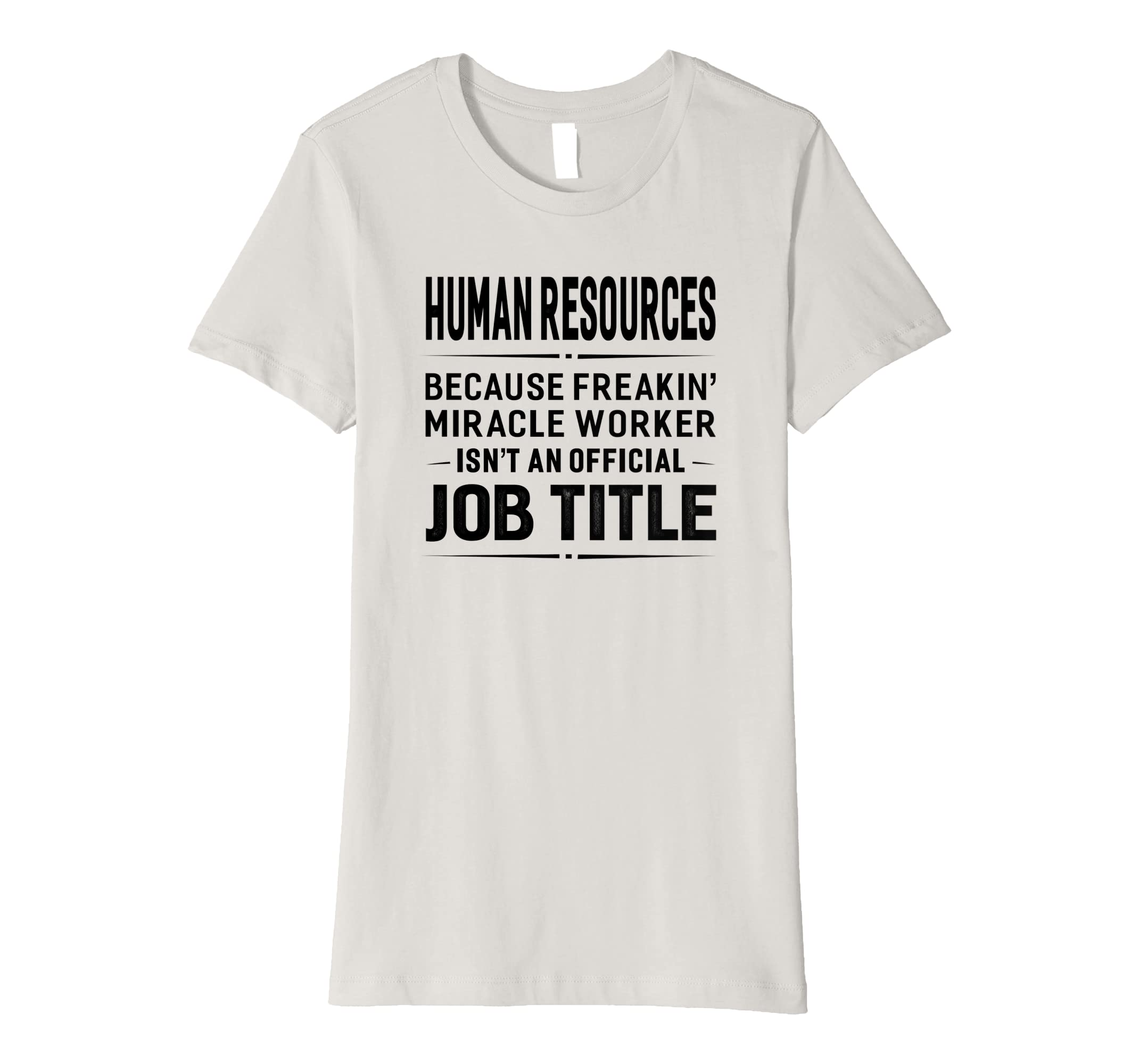 1b91289c Amazon.com: Human Resources Miracle Worker Job Title T-shirt Funny Gift:  Clothing