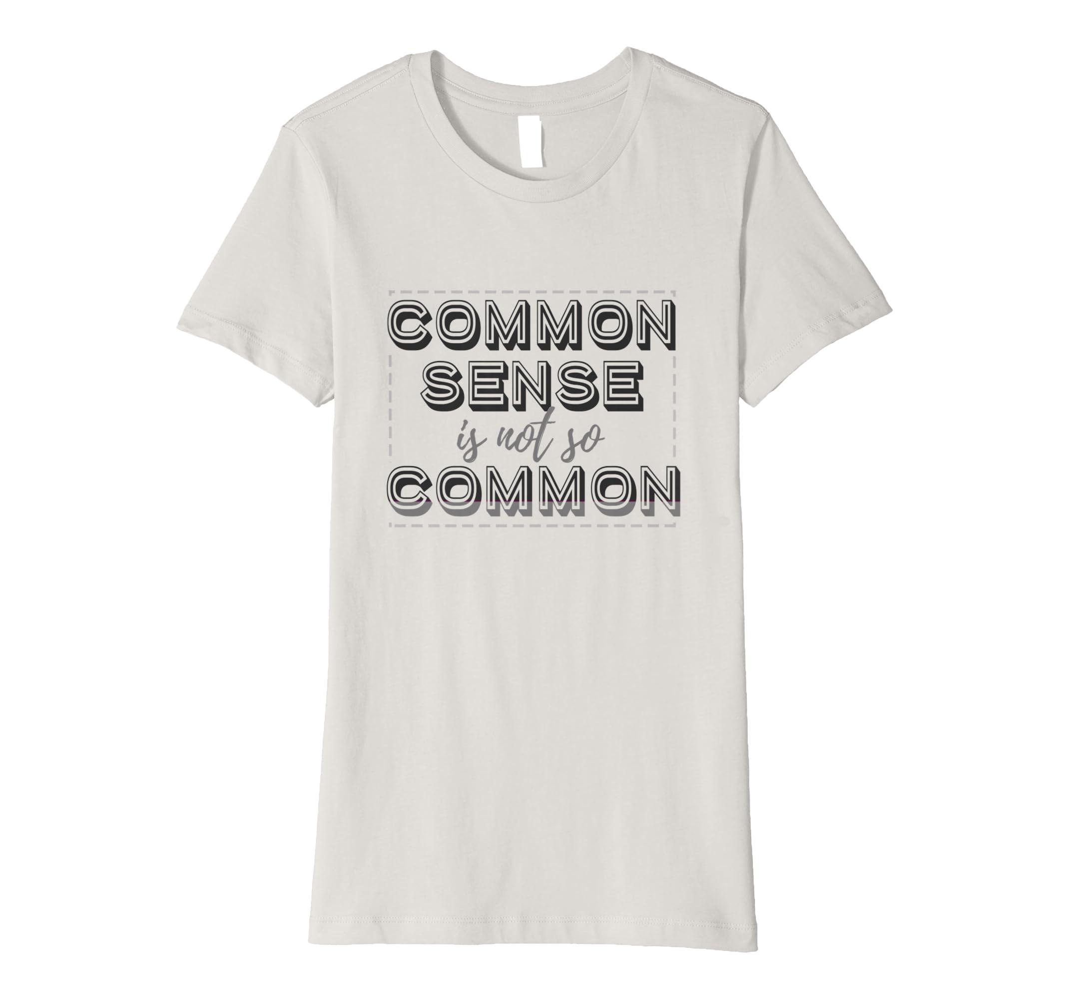 bd17ebb3f9e Amazon.com  Common Sense is Not So Common Soft Tee Shirt Men Women Kids   Clothing