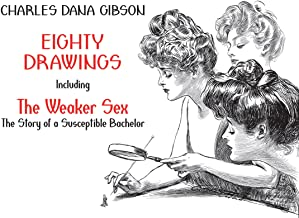 """Eighty Drawings: Including """"The Weaker Sex: The Story of a Susceptible Bachelor"""" (Dover Fine Art, History of Art)"""