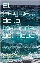 El Enigma de la Memoria del Agua: ¿Es capaz el agua de captar energía del éter? ¿Puede el agua recibir información y memorizarla? ¿Puede la mente humana ... la estructura del agua? (Spanish Edition)
