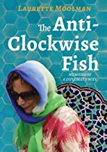 The Anti-Clockwise Fish: Memoirs of a Diplomat's Wife