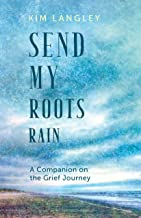 Send My Roots Rain: A Companion on the Grief Journey
