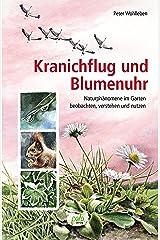 Kranichflug und Blumenuhr: Naturphänomene im Garten beobachten, verstehen und nutzen Kindle Ausgabe