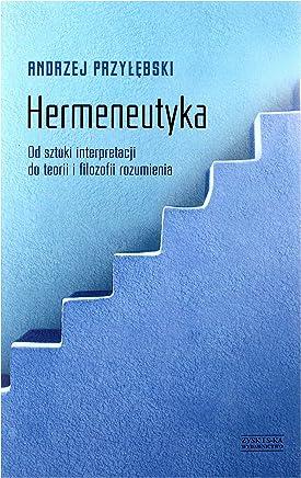 Hermeneutyka od sztuki interpretacji do teorii i filozofii rozumienia - Andrzej PrzyĹÄbski [KSIÄĹťKA]