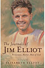 The Journals of Jim Elliot: Missionary, Martyr, Man of God (English Edition) eBook Kindle