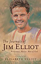 The Journals of Jim Elliot: Missionary, Martyr, Man of God (English Edition)