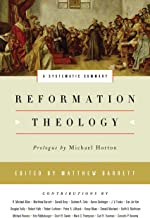 Reformation Theology: A Systematic Summary