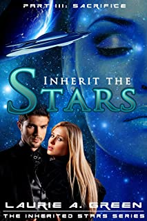 Inherit the Stars Part 3: Sacrifice (The Inherited Stars Science Fiction Romance Series)