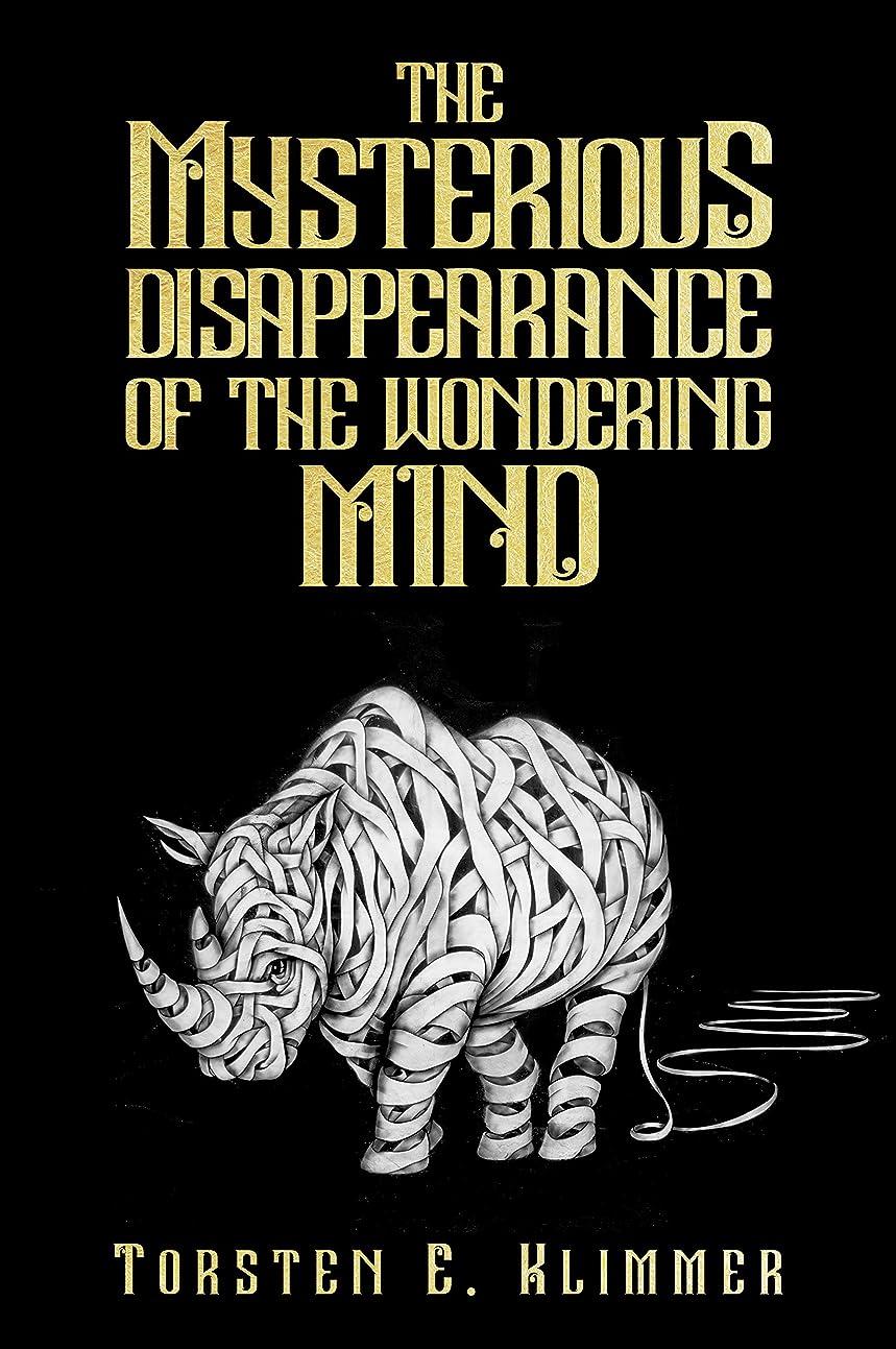 マトロン接触単調なThe Mysterious Disappearance of The Wondering Mind (Transcendental Journeys Book 1) (English Edition)