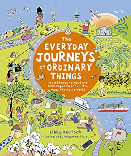 The Everyday Journeys of Ordinary Things: From Phones to Food and From Paper to Poo… The Ways the World Works
