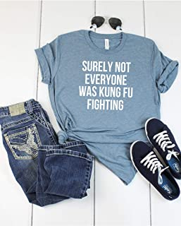 Surely not everyone was kung fu fighting T shirt - Womens Unisex T shirt - Funny Graphic T shirt - Denim Colored T-shirt - Soft Tee