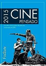 Cine Pensado: Estudios críticos sobre 30 películas estrenadas en 2015 (Spanish Edition)