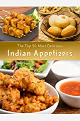 Indian Appetizers: The Top 50 Most Delicious Indian Appetizer Recipes (Recipe Top 50's Book 36) Kindle Edition