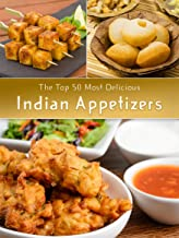 Indian Appetizers: The Top 50 Most Delicious Indian Appetizer Recipes (Recipe Top 50's Book 36)