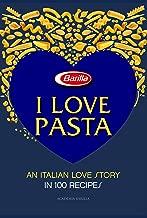 I Love Pasta: An Italian Love Story in 100 Recipes