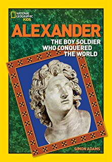 World History Biographies: Alexander: The Boy Soldier Who Conquered the World (National Geographic World History Biographies)