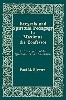 Exegesis and Spiritual Pedagogy in Maximus the Confessor: An Investigation of the Quaestiones Ad Thalassium (Christianity and Judaism in Antiquity)