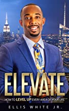 ELEVATE: How To Level Up Every Area Of Your Life (English Edition)