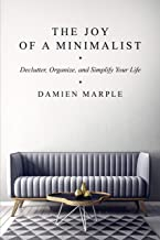 The Joy of a Minimalist: Declutter, Organize, and Simplify Your Life