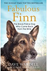 Fabulous Finn: The Brave Police Dog Who Came Back from the Brink Kindle Edition