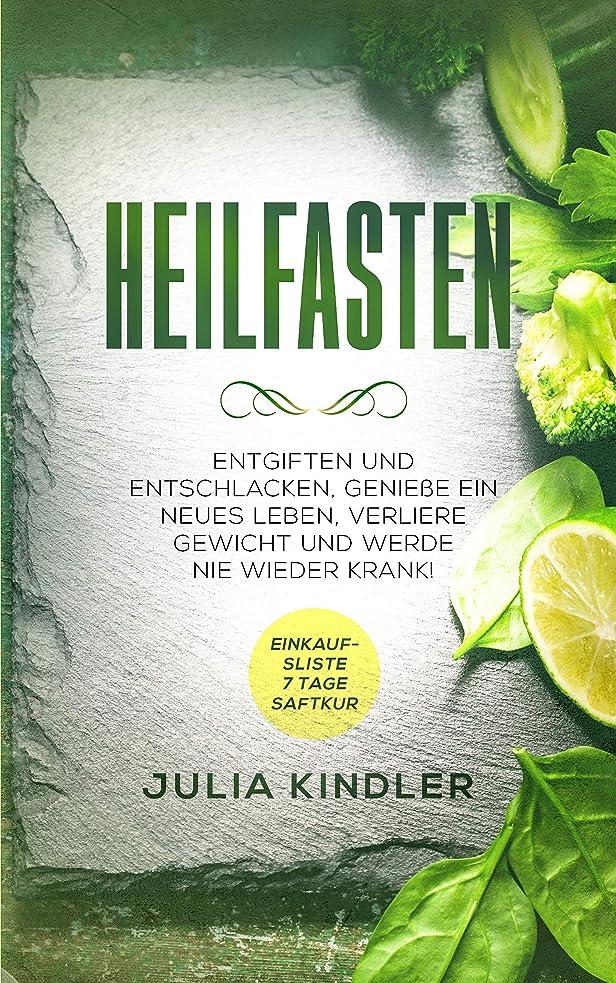 バッフル責めエージェントHEILFASTEN: Entgiften und entschlacken. Geniesse ein neues Leben, verliere Gewicht und werde nie wieder Krank (German Edition)