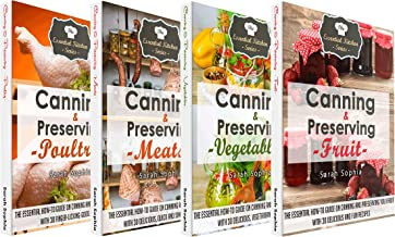 Canning and Preserving Book Bundle: The Best-Of The Essential Kitchen Series Canning and Preserving Books: Over 100 Recipes To Put Get the Most Out Of Your Meals