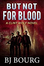 But Not For Blood: A Clint Wolf Novel (Clint Wolf Mystery Series Book 14)