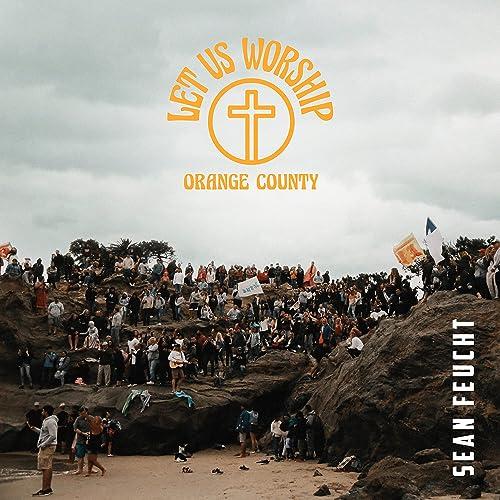 Sean Feucht - Let Us Worship - Orange County (2021)