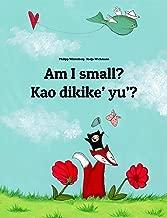 Am I small? Kao dikike' yu'?: Children's Picture Book English-Chamorro (Dual Language/Bilingual Edition) (World Children's Book 77)