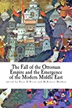 The Fall of the Ottoman Empire and the Emergence of the Modern Middle East