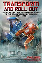Transform and Roll Out: The Unofficial and Unauthorised Guide to the Transformers Franchise 1984-1992