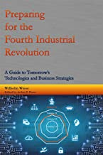Preparing for the Fourth Industrial Revolution: A Guide to Tomorrow's Technologies and Business Strategies