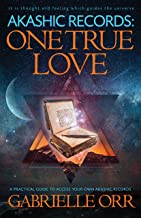 Akashic Records: One True Love: A Practical Guide to Access Your Own Akashic Records
