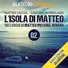 Il rischio di essere naïf: L'isola di Matteo - In Sicilia nei luoghi di Matteo Messina Denaro, il latitante a capo di Cos...
