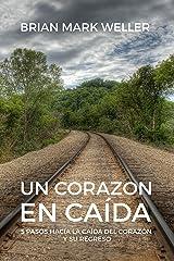 Un Corazon En Caida: 5 Pasos Hacia La Caida Del Corazon Y Su Regreso (Spanish Edition) Kindle Edition
