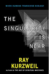 The Singularity Is Near: When Humans Transcend Biology Kindle Edition
