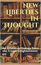 New Liberties in Thought: An Atheist Anthology from the French Enlightenment