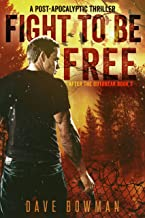 Fight to Be Free: A Post-Apocalyptic Thriller (After the Outbreak Book 3)