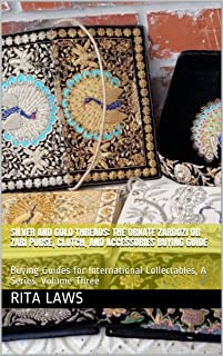 Silver and Gold Threads: The Ornate Zardozi or Zari Purse, Clutch, and Accessories Buying Guide: Buying Guides for International Collectables, A Series, Volume Three